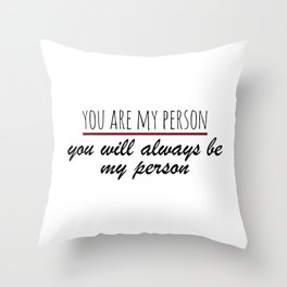 You are my person - Grey's Anatomy Throw Pillow