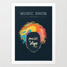 Music to DYE for — Music Snob Tip #075 Art Print