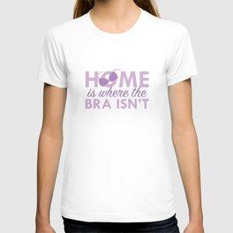 Home Is Where The Bra Isn't T-shirt