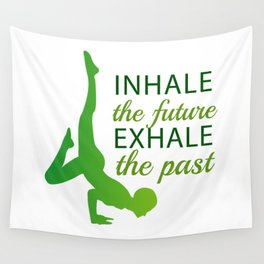 INHALE the future EXHALE the past Wall Tapestry