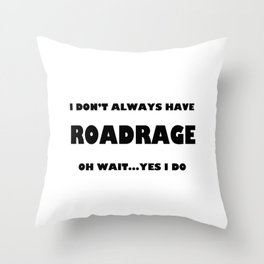I don't always have roadrage oh wait yes I do Throw Pillow