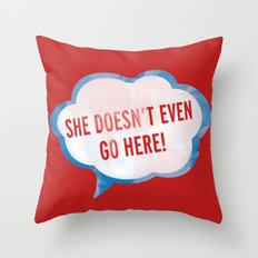 She Doesn't Even Go Here quote from the movie Mean Girls Throw Pillow