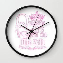 Queens Are Born On June 27th Funny Birthday Wall Clock