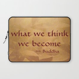 Buddha Quote - What We Think We Become - Famous Quote Laptop Sleeve