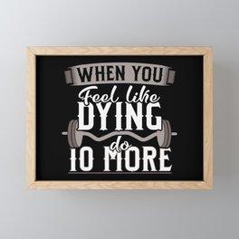 When you Feel Like Dying do 10 More Framed Mini Art Print
