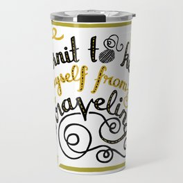 I knit to keep (myself from) unraveling. Travel Mug