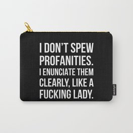 I Don't Spew Profanities I Enunciate Them Clearly Like a Fucking Lady (Black) Carry-All Pouch