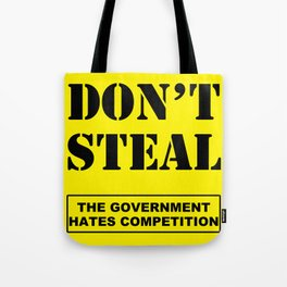 Don't Steal Government Hates Competition Tote Bag