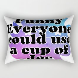 Funny Everyone could use a cup of Joe Rectangular Pillow