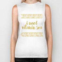 i need vitamin sea! in gold Biker Tank