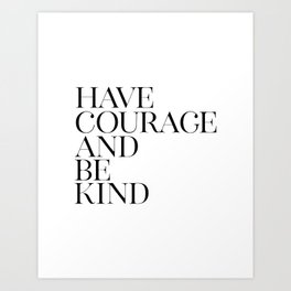 Have Courage And Be Kind, Black White Art, Home Decor, Printable Art, Typography Quote Art Print