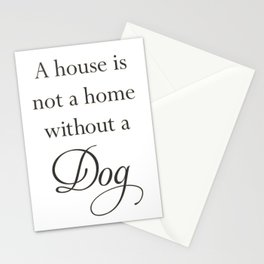 A House Is Not A Home Without A Dog Stationery Cards