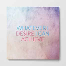 Whatever I Desire I Can Achieve Metal Print