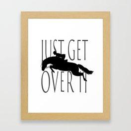 Just Get Over it Framed Art Print