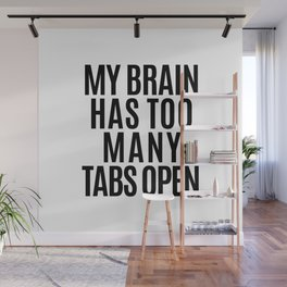 My Brain Has Too Many Tabs Open Wall Mural