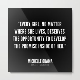 """""""Every girl, deserves the opportunity to develop the promise inside of her"""" Metal Print"""