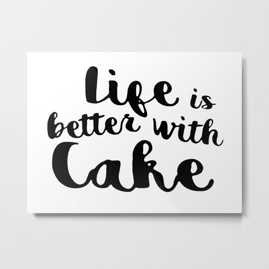 Life is better with cake Metal Print