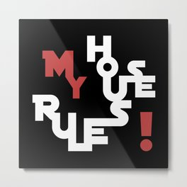 My house my rules Metal Print
