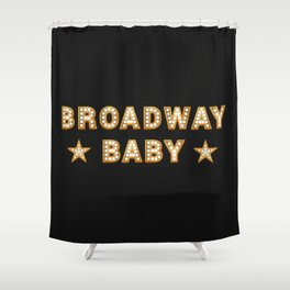 Broadway Baby! Shower Curtain