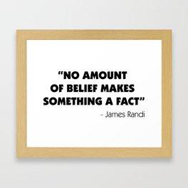 No Amount of Belief Makes Something a Fact - James Randi Framed Art Print