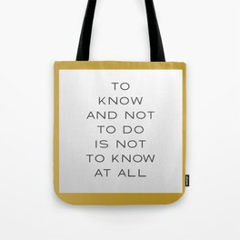 To Know and Not to Do is Not to Know at All Tote Bag