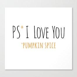 PS I Love you - Pumpkin Spice Canvas Print