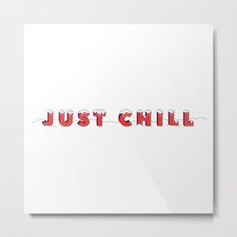 Just Chill Metal Print