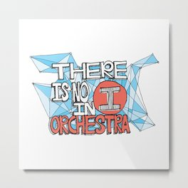 There is no I in orchestra Metal Print