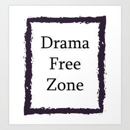 Drama Free Zone Art Print
