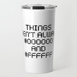Things Aren't Always Black and White Funny Code Quote Travel Mug