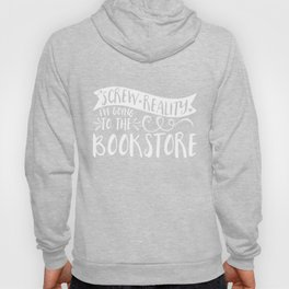 Screw Reality! I'm Going to the Bookstore! (inverted) Hoody