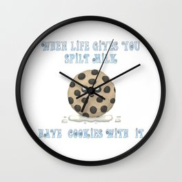 When Life Gives You Spilt Milk, Have Cookies With It Wall Clock