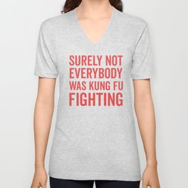 Surely Not Everybody Was Kung Fu Fighting, Quote Unisex V-Neck