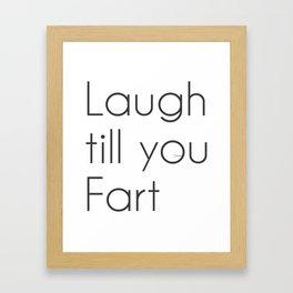 Laugh till you Fart Framed Art Print