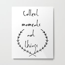 Collect moments not things Metal Print