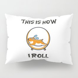 This Is How I Roll Pillow Sham