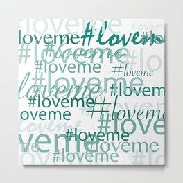 #loveme in teal Metal Print