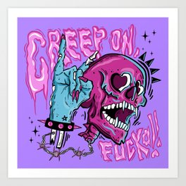 Creep On, Fuccaaa! Art Print