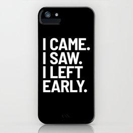 I Came I Saw I Left Early (Black) iPhone Case