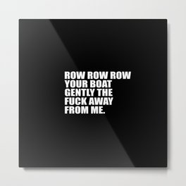 row row row funny quote Metal Print