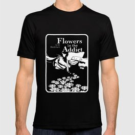 Flowers In The Addict T-shirt