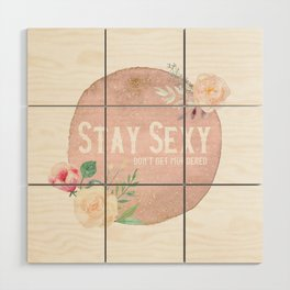 Stay Sexy Don't Get Murdered Wood Wall Art