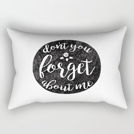 Don't You Forget About Me Rectangular Pillow