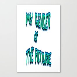 My Gender Is The Future! WigglyGreen Version Canvas Print