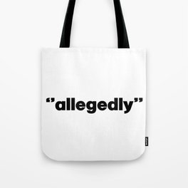 Allegedly. Lawyer gift. Law. Lawyer. Attorney. Law student gift Tote Bag