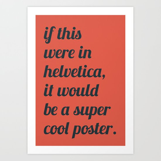 Dear everyone, leave helvetica alone. Art Print