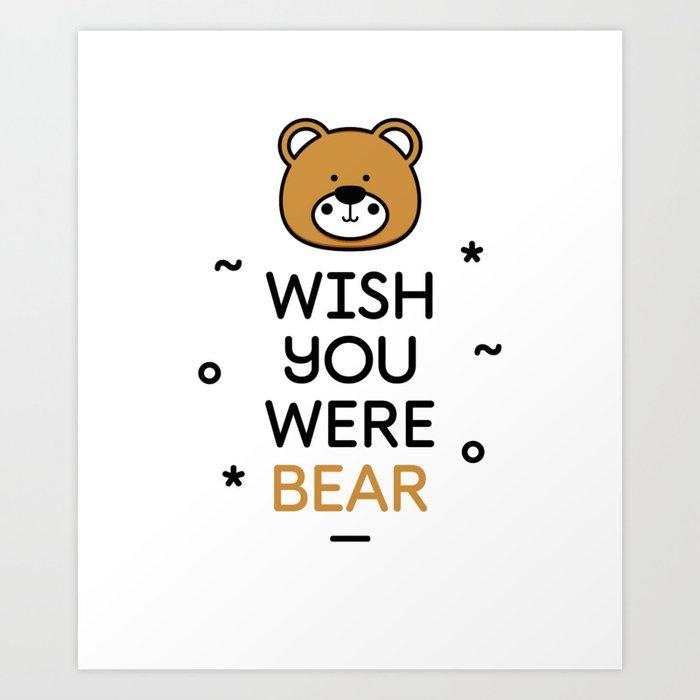 eb3ba55e Wish You Were Bear Funny Quote T-Shirt Art Print by buonodesign ...