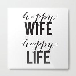 Happy Wife Happy Life Metal Print