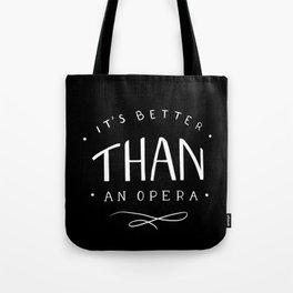 Better than an opera Tote Bag