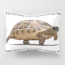 Tortoises Only Make Progress When They Stick Their Necks Out Pillow Sham